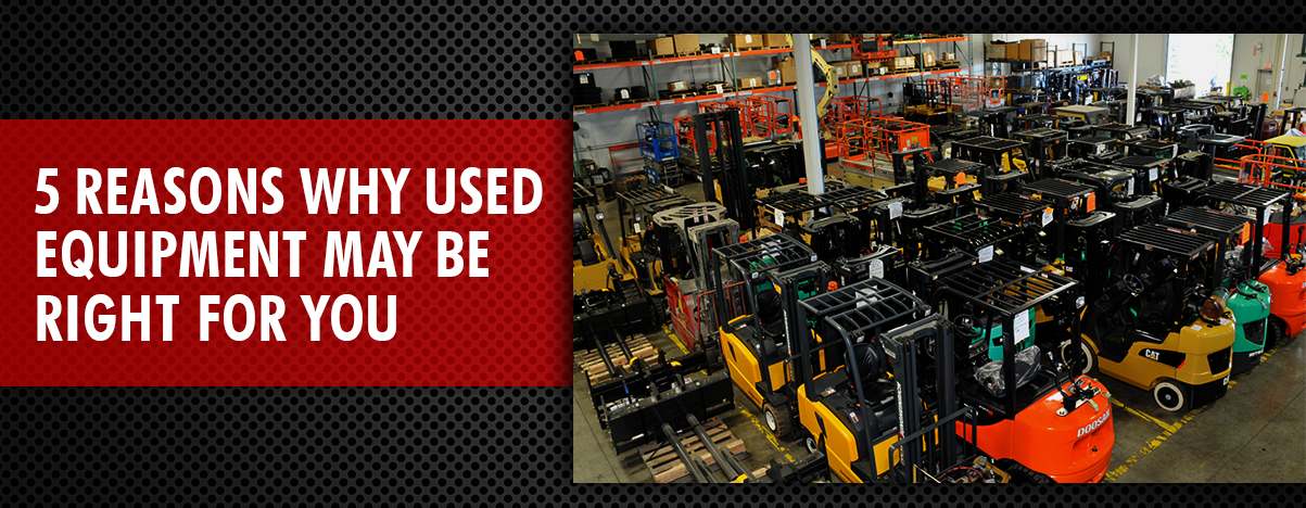 Why Buy Used Equipment? 5 Reasons used equipment may be right for you