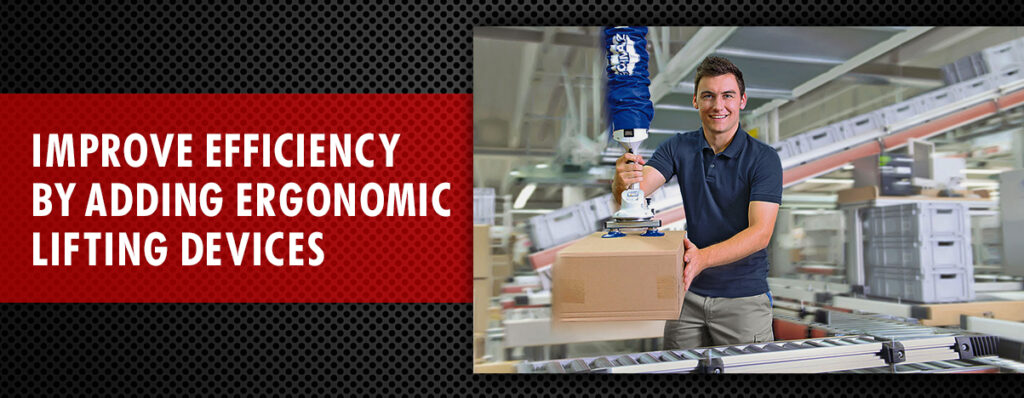 Improve efficiency by adding ergonomic lifting devices to your business